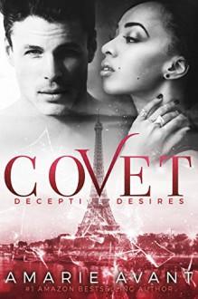 COVET: Deceptive Desires (A BWWM New Adult Romance) - Amarie Avant,Mayhem Cover Creations,Avril Stepowski,Elle Turner