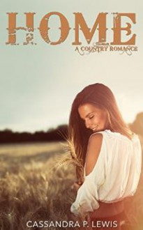 Home: A Country Romance - Cassandra P. Lewis
