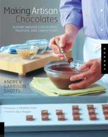 Making Artisan Chocolates - Andrew Garrison Shotts, Madeline Polss, Nick Malgieri