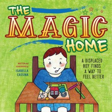 The Magic Home: A Displaced Boy Finds a Way to Feel Better - isabella cassina