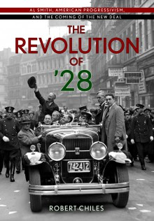 The Revolution of '28: Al Smith, American Progressivism, and the Coming of the New Deal - Robert Chiles
