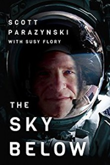 The Sky Below: A True Story of Summits, Space, and Speed [Kindle in Motion] - Scott Parazynski,Susy Flory