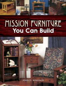Mission Furniture You Can Build - John D. Wagner