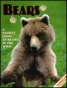 Bears: A Global Look at Bears in the Wild - Joni Phelps Hunt
