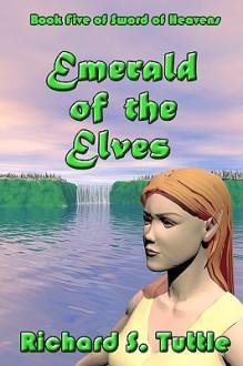 Emerald Of The Elves (Sword Of Heavens, Book 5) - Richard S. Tuttle