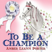 To Be a Champion - Amber Leann Porter