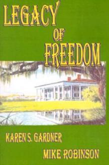 Legacy of Freedom - Karen S. Gardner, Mike Robinson