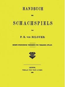 Handbuch Des Schachspiels Von P. R. Von Bilguer - Paul Rudolf Von Bilguer, Sam Sloan, Paul Rudolf Bilguer, Paul Rudolf Von Bilguer