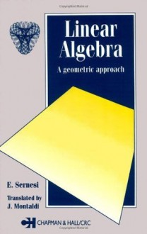 Linear Algebra: A Geometric Approach (Chapman Hall/CRC Mathematics Series) - E. Sernesi