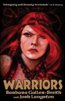 Warriors: Part Three of the Druids trilogy - Barbara Galler-Smith, Josh Langston