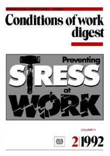 Preventing Stress at Work. Conditions of Work Digest 2/1992 - Ilo, International Labour Office
