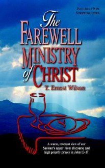 The Farewell Ministry of Christ - T. Ernest Wilson