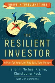The Resilient Investor: A Plan for Your Life, Not Just Your Money - Hal Brill, Michael Kramer