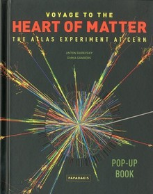 Voyage To The Heart Of Matter: The Atlas Experiment At Cern - Anton Radevsky