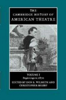 The Cambridge History of American Theatre (Volume 1) - Don B. Wilmeth, Christopher Bigsby