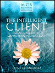 The Intelligent Client: Managing Your Management Consultant - Fiona Czerniawska