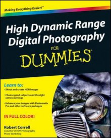 High Dynamic Range Digital Photography for Dummies - Robert Correll