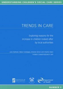 Trends in Care: Exploring Reasons for the Increase in Children Looked After by Local Authorities - Mano Candappa, Antonia Simon