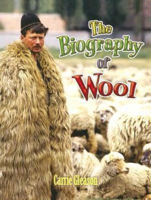 The Biography of Wool - Carrie Gleason