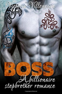 BOSS: A Stepbrother Billionaire Romance - Victoria Villeneuve