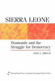 Sierra Leone: Diamonds and the Struggle for Democracy - John L. Hirsch