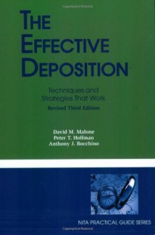The Effective Deposition - David M. Malone, Anthony J. Bocchino, Peter T. Hoffman