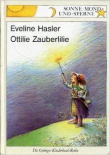 Ottilie Zauberlilie - Eveline Hasler