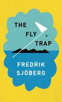 The Fly Trap - Fredrik Sjöberg, Thomas Teal