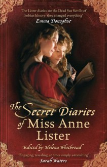 The Secret Diaries of Miss Anne Lister - Anne Lister, Helena Whitbread