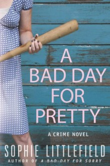 A Bad Day for Pretty - Sophie Littlefield