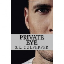 Private Eye (Liaisons #1) - S.E. Culpepper