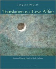 Translation Is a Love Affair - Jacques Poulin, Sheila Fischman
