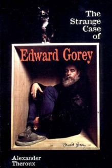The Strange Case of Edward Gorey - Alexander Theroux, Edward Gorey