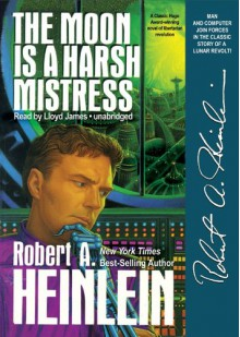 The Moon Is a Harsh Mistress - Robert A. Heinlein, Lloyd James