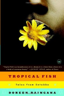 Tropical Fish: Tales From Entebbe - Doreen Baingana