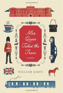 Mrs. Queen Takes the Train - William Kuhn