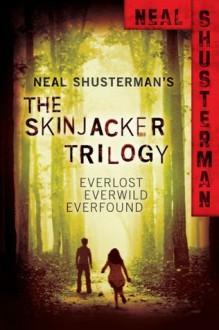 Skinjacker Trilogy: Everlost; Everwild; Everfound (Skinjacker, #1-3) - Neal Shusterman