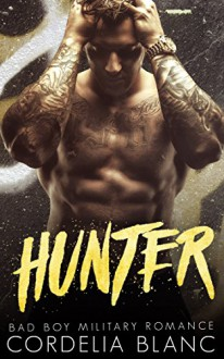 HUNTER: A Bad Boy Military Romance - Cordelia Blanc