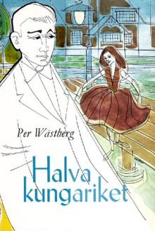 Halva kungariket - Per Wästberg