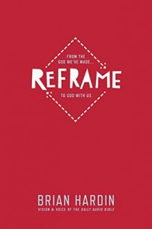 Reframe: From the God We've Made . . . to God with Us by Brian Hardin (2015-09-17) - Brian Hardin;