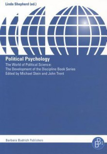 Political Psychology (World Of Political Science: The Development Of The Disciplin) - Linda Evans Shepherd