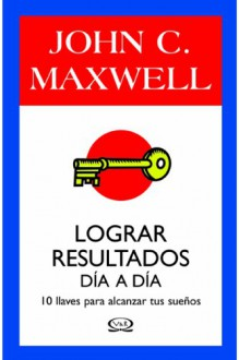 Lograr resultados dia a dia/ Success One Day At A Time (Spanish Edition) - John C. Maxwell