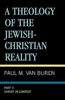 A Theology of the Jewish-Christian Reality: Part 3: A Christian Theology of the People Israel - Buren Paul M. Van