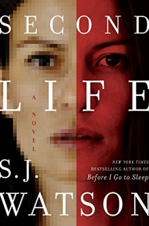 Second Life: A Novel - S.J. Watson