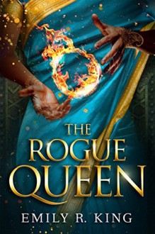 The Rogue Queen (The Hundredth Queen Series) - Emily R. King