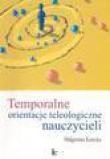 Temporalne orientacje teleologiczne nauczycieli - Maria Kunicka