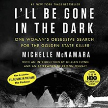 I'll Be Gone in the Dark: One Woman's Obsessive Search for the Golden State Killer - Gillian Flynn,Gabra Zackman,Patton Oswalt,Michelle McNamara