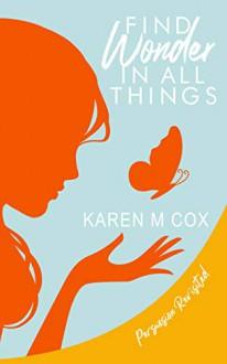 Find Wonder in All Things - Karen M. Cox