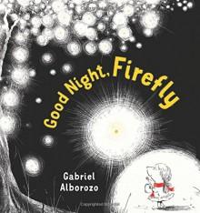 Good Night, Firefly - Gabriel Alborozo,Gabriel Alborozo