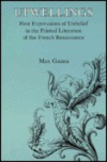 Upwellings: First Expressions of Unbelief in the Printed Literature of the French Renaissance - Max Gauna